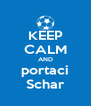 KEEP CALM AND portaci Schar - Personalised Poster A4 size