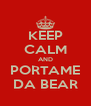 KEEP CALM AND PORTAME DA BEAR - Personalised Poster A4 size