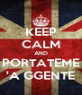 KEEP CALM AND PORTATEME 'A GGENTE - Personalised Poster A4 size