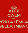 KEEP CALM AND PORTATEMI A  MIRABELLA IMBACCARI - Personalised Poster A4 size