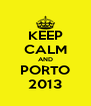 KEEP CALM AND PORTO 2013 - Personalised Poster A4 size