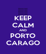 KEEP CALM AND PORTO CARAGO - Personalised Poster A4 size
