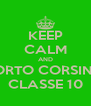 KEEP CALM AND PORTO CORSINI 1 CLASSE 10 - Personalised Poster A4 size