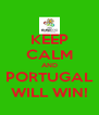 KEEP CALM AND PORTUGAL WILL WIN! - Personalised Poster A4 size