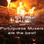 KEEP CALM AND Portuguese Musers are the best! - Personalised Poster A4 size