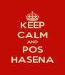 KEEP CALM AND POS HASENA - Personalised Poster A4 size