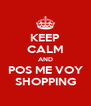 KEEP CALM AND POS ME VOY SHOPPING - Personalised Poster A4 size