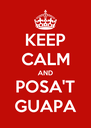 KEEP CALM AND POSA'T GUAPA - Personalised Poster A4 size