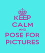 KEEP CALM AND POSE FOR PICTURES - Personalised Poster A4 size