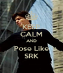 KEEP CALM AND Pose Like SRK - Personalised Poster A4 size