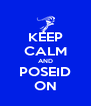 KEEP CALM AND POSEID ON - Personalised Poster A4 size
