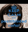 KEEP CALM AND positibilidad coño! - Personalised Poster A4 size