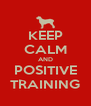 KEEP CALM AND POSITIVE TRAINING - Personalised Poster A4 size