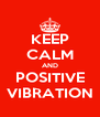 KEEP CALM AND POSITIVE VIBRATION - Personalised Poster A4 size