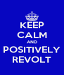 KEEP CALM AND POSITIVELY REVOLT - Personalised Poster A4 size