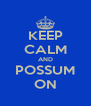 KEEP CALM AND POSSUM ON - Personalised Poster A4 size