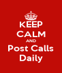 KEEP CALM AND Post Calls Daily - Personalised Poster A4 size