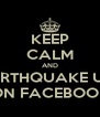 KEEP CALM AND POST EARTHQUAKE UPDATES ON FACEBOOK - Personalised Poster A4 size