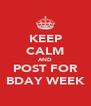 KEEP CALM AND POST FOR BDAY WEEK - Personalised Poster A4 size