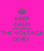 KEEP CALM AND POST IN THE VOLTAGE ONES  - Personalised Poster A4 size