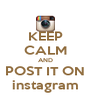 KEEP CALM AND POST IT ON instagram - Personalised Poster A4 size