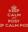 "KEEP CALM AND POST "" KEEP CALM POSTS ""  - Personalised Poster A4 size"