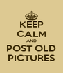 KEEP CALM AND POST OLD PICTURES - Personalised Poster A4 size