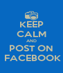 KEEP CALM AND POST ON  FACEBOOK - Personalised Poster A4 size