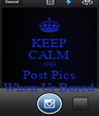 KEEP CALM AND Post Pics When Ur Bored - Personalised Poster A4 size