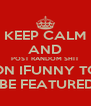KEEP CALM AND POST RANDOM SHIT ON IFUNNY TO  BE FEATURED - Personalised Poster A4 size