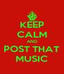 KEEP CALM AND POST THAT MUSIC - Personalised Poster A4 size