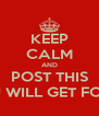 KEEP CALM AND POST THIS AND YOU WILL GET FOLLOWERS - Personalised Poster A4 size