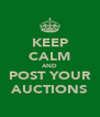KEEP CALM AND POST YOUR AUCTIONS - Personalised Poster A4 size