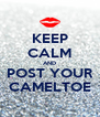 KEEP CALM AND POST YOUR CAMELTOE - Personalised Poster A4 size