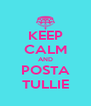 KEEP CALM AND POSTA TULLIE - Personalised Poster A4 size