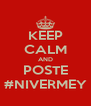 KEEP CALM AND POSTE #NIVERMEY - Personalised Poster A4 size