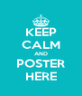KEEP CALM AND POSTER HERE - Personalised Poster A4 size