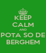 KEEP CALM AND POTA SO DE BERGHEM - Personalised Poster A4 size