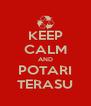 KEEP CALM AND POTARI TERASU - Personalised Poster A4 size