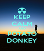 KEEP CALM AND POTATO DONKEY - Personalised Poster A4 size