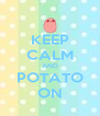 KEEP CALM AND POTATO ON - Personalised Poster A4 size