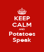 KEEP CALM AND Potatoes Speak - Personalised Poster A4 size