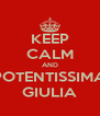 KEEP CALM AND POTENTISSIMA GIULIA - Personalised Poster A4 size