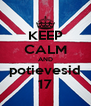 KEEP CALM AND potievesid 17 - Personalised Poster A4 size