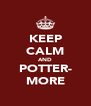 KEEP CALM AND POTTER- MORE - Personalised Poster A4 size