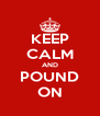 KEEP CALM AND POUND ON - Personalised Poster A4 size