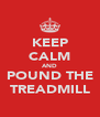 KEEP CALM AND POUND THE TREADMILL - Personalised Poster A4 size