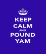 KEEP CALM AND POUND YAM - Personalised Poster A4 size