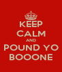 KEEP CALM AND POUND YO BOOONE - Personalised Poster A4 size