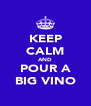 KEEP CALM AND POUR A BIG VINO - Personalised Poster A4 size